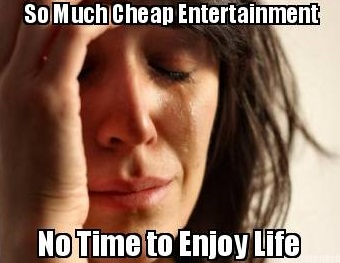 Cheap Entertainment: First World Temptations?